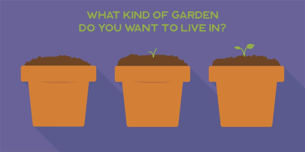 What kind of garden do you want to live in?